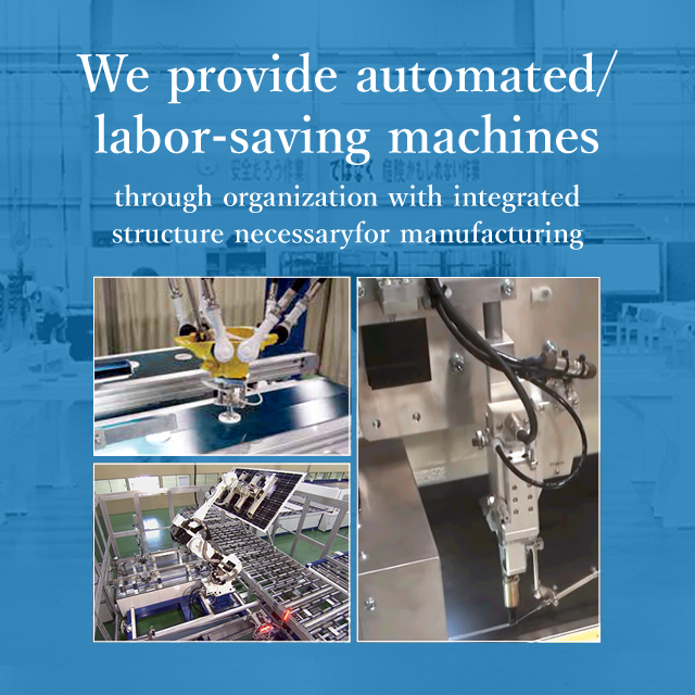 We provide automated/labor-saving machines